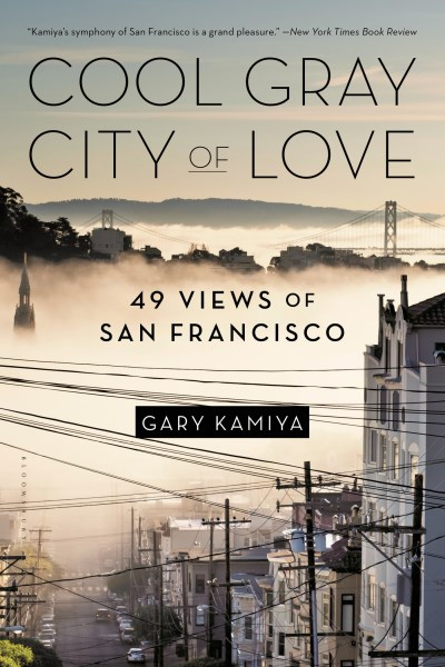 Gary Kamiya Cool Gray City Of Love 49 Views Of San Francisco