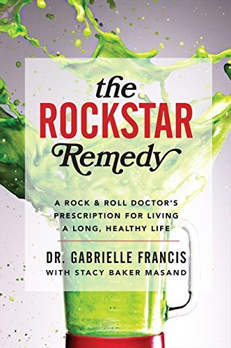 Dr Gabrielle Francis The Rockstar Remedy A Rock & Roll Doctor's Prescription For Living A
