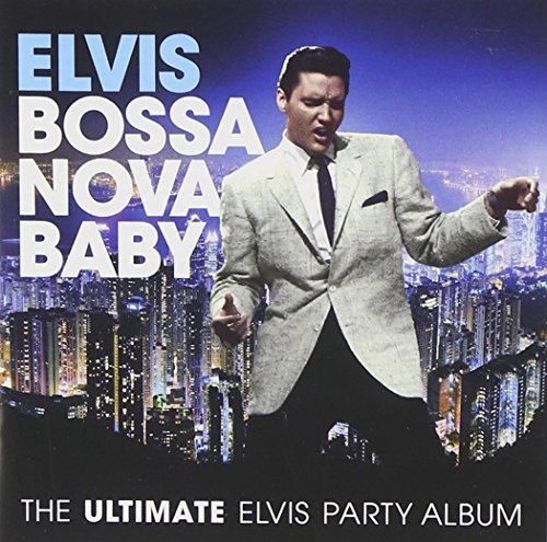 Elvis Presley Bossa Nova Baby The Ultimate Elvis Party Album