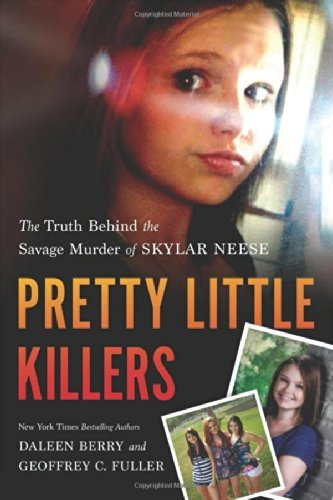 Daleen Berry Pretty Little Killers The Truth Behind The Savage Murder Of Skylar Nees