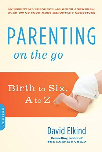 David Elkind Parenting On The Go Birth To Six A To Z