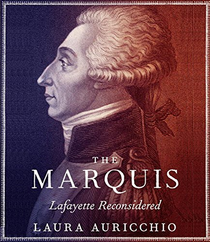 Laura Auricchio The Marquis Lafayette Reconsidered