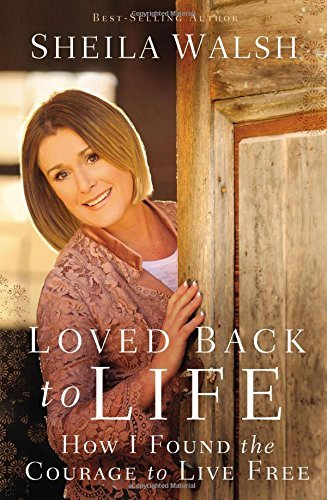 Sheila Walsh Loved Back To Life How I Found The Courage To Live Free