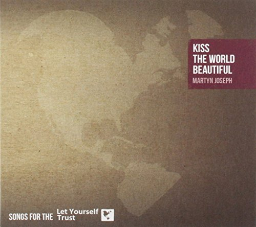 Martyn Joseph Kiss The World Beautiful Songs Import Gbr