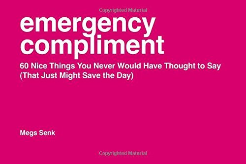 Megs Senk Emergency Compliment 60 Nice Things You Never Would Have Thought To Sa