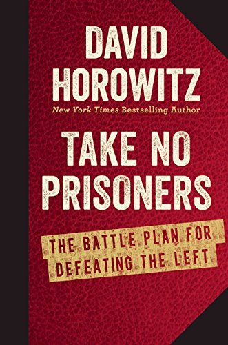 David Horowitz Take No Prisoners The Battle Plan For Defeating The Left