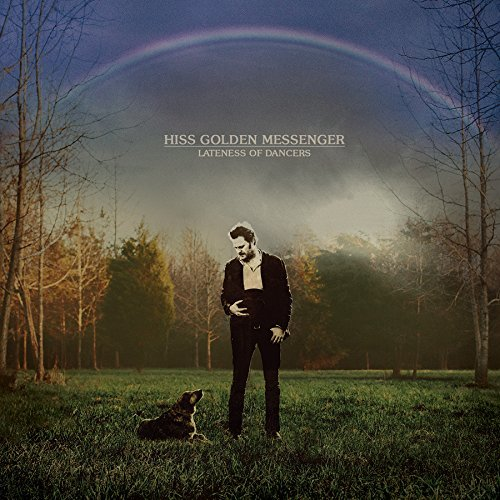 Hiss Golden Messenger Lateness Of Dancers