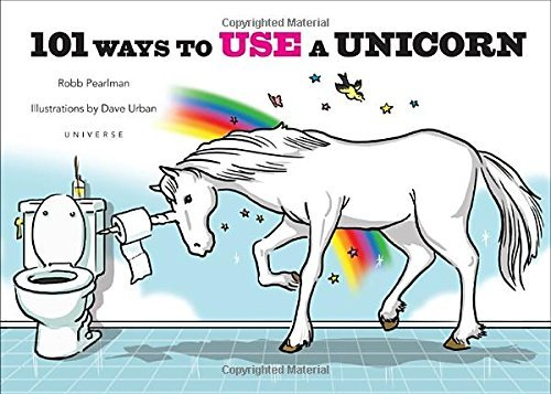 Robb Pearlman 101 Ways To Use A Unicorn