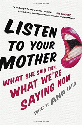 Ann Imig Listen To Your Mother What She Said Then What We're Saying Now