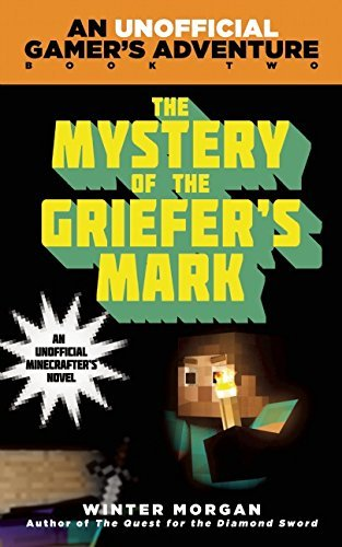 Winter Morgan The Mystery Of The Griefer's Mark An Unofficial Gamer's Adventure Book Two