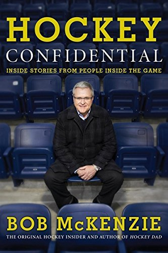 Bob Mckenzie Hockey Confidential Inside Stories From People Inside The Game