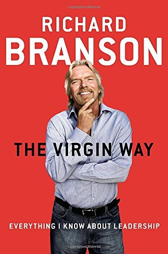 Richard Branson The Virgin Way Everything I Know About Leadership