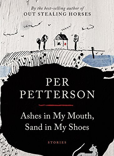 Per Petterson Ashes In My Mouth Sand In My Shoes Stories