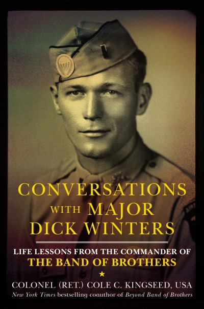 Cole C. Kingseed Conversations With Major Dick Winters Life Lessons From The Commander Of The Band Of Br