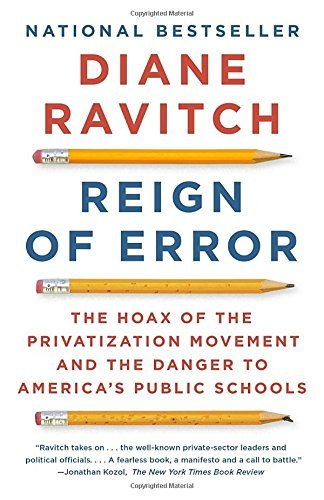 Diane Ravitch Reign Of Error The Hoax Of The Privatization Movement And The Da