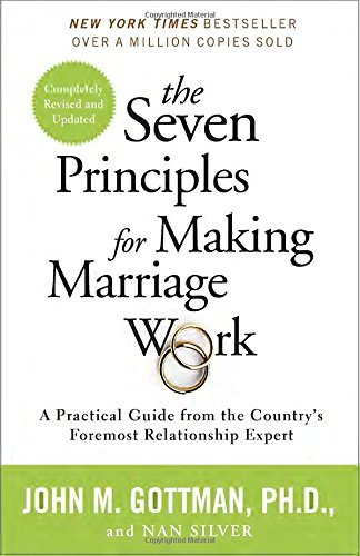 John Gottman The Seven Principles For Making Marriage Work A Practical Guide From The Country's Foremost Rel Revised