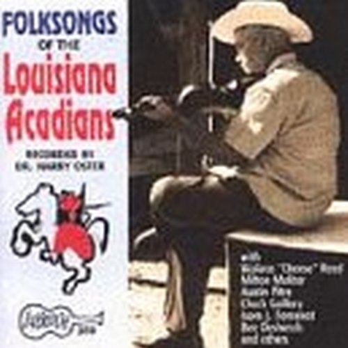 Louisiana Acadians Folksongs Of Louisiana Acadian