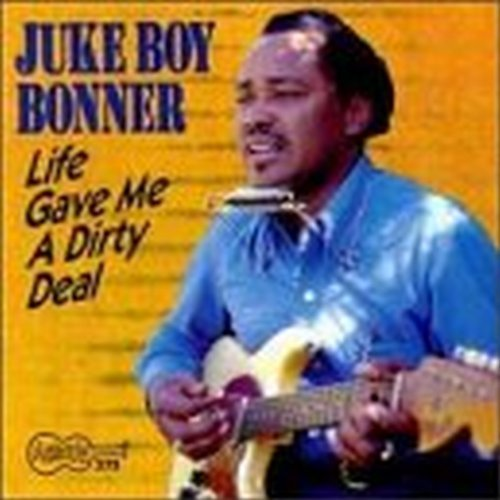 Juke Boy Bonner Life Gave Me A Dirty Deal