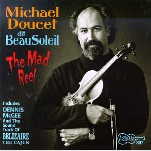 Michael & Beausoleil Doucet Mad Reel & Belizaire The Cajun
