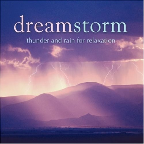 Dreamstorm Thunder And Rain For Relaxation Dreamstorm Thunder And Rain For Relaxation