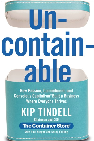 Kip Tindell Uncontainable How Passion Commitment And Conscious Capitalism