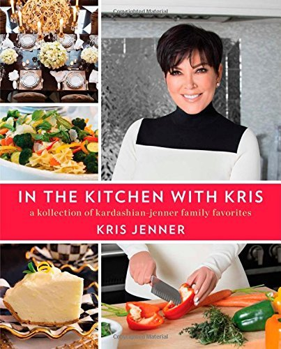Kris Jenner In The Kitchen With Kris A Kollection Of Kardashian Jenner Family Favorite