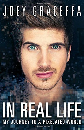 Joey Graceffa In Real Life My Journey To A Pixelated World