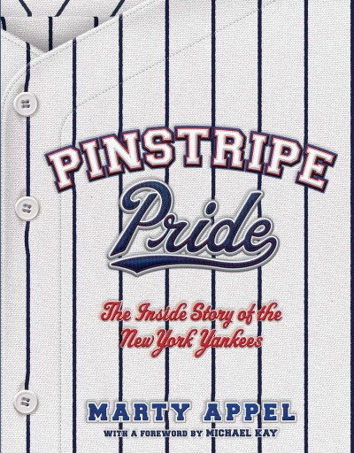 Marty Appel Pinstripe Pride The Inside Story Of The New York Yankees