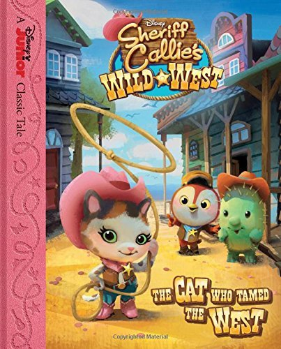 Disney Book Group Sheriff Callie's Wild West The Cat Who Tamed The W
