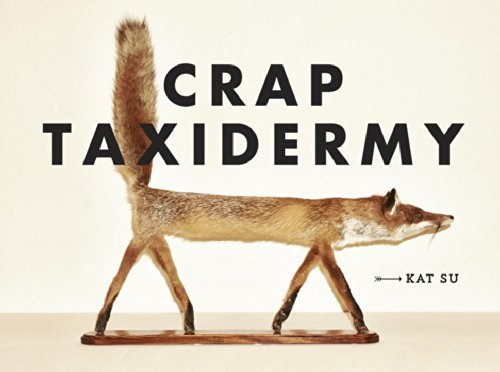 Kat Su Crap Taxidermy