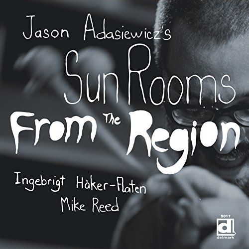 Jason Adasiewicz's Sun Rooms From The Region