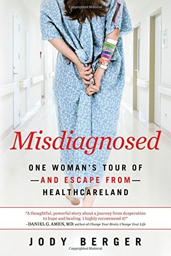 Jody Berger Misdiagnosed One Woman's Tour Of And Escape From Healthcarel