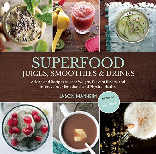 Jason Manheim Superfood Juices Smoothies & Drinks Advice And Recipes To Lose Weight Prevent Illnes
