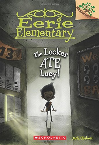 Jack Chabert The Locker Ate Lucy! A Branches Book (eerie Elementary #2)