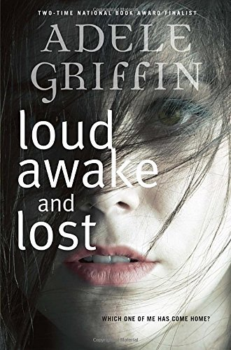 Adele Griffin Loud Awake And Lost