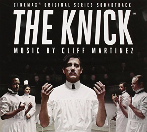 The Knick Soundtrack Music By Cliff Martinez