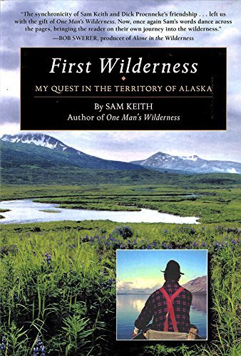 Sam Keith First Wilderness My Quest In The Territory Of Alaska