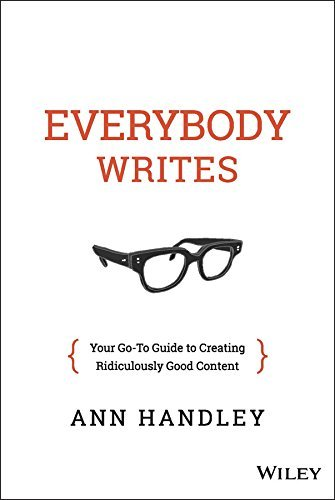 Ann Handley Everybody Writes Your Go To Guide To Creating Ridiculously Good Co