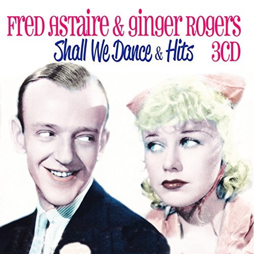 Astaire Fred & Rogers Ginger Shall We Dance & Other Hits