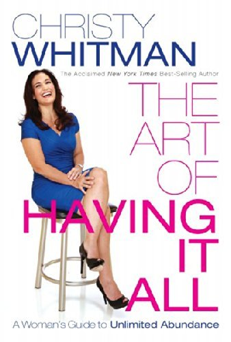 Christy Whitman The Art Of Having It All A Woman's Guide To Unlimited Abundance