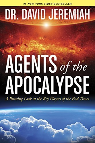 David Jeremiah Agents Of The Apocalypse A Riveting Look At The Key Players Of The End Tim