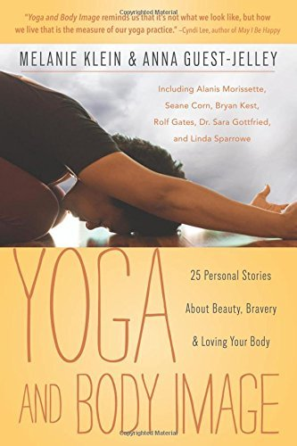 Melanie C. Klein Yoga And Body Image 25 Personal Stories About Beauty Bravery & Lovin