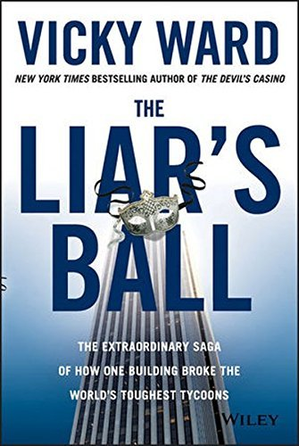 Vicky Ward The Liar's Ball The Extraordinary Saga Of How One Building Broke