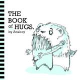 Attaboy ! The Book Of Hugs