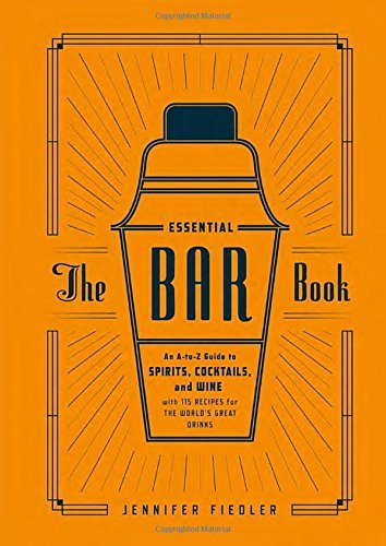 Jennifer Fiedler The Essential Bar Book An A To Z Guide To Spirits Cocktails And Wine