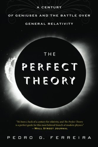 Pedro G. Ferreira The Perfect Theory A Century Of Geniuses And The Battle Over General