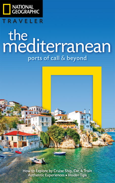 Tim Jepson National Geographic Traveler The Mediterranean Ports Of Call And Beyond
