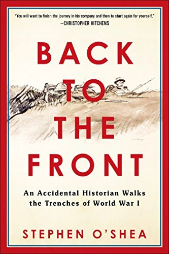 Stephen O'shea Back To The Front An Accidental Historian Walks The Trenches Of World War I