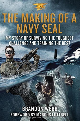 Brandon Webb The Making Of A Navy Seal My Story Of Surviving The Toughest Challenge And