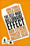 John Sviokla The Self Made Billionaire Effect How Extreme Producers Create Massive Value